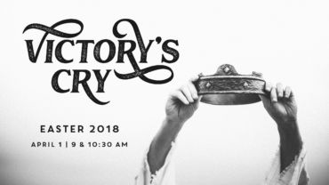 """Easter 2018 – """"Victory's Cry"""""""