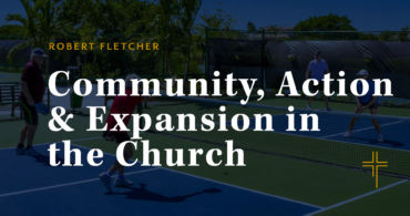 Community, Action & Expansion in the Church