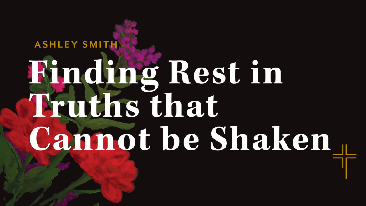 Finding Rest in Truths that Cannot be Shaken